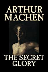 The Secret Glory by Arthur Machen (2006-09-01)