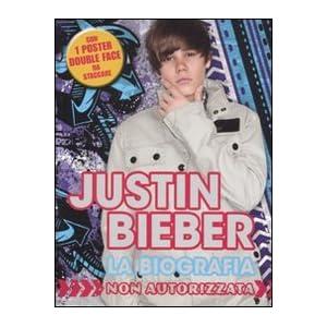 Justin Bieber. La biografia non autorizzata. Con p
