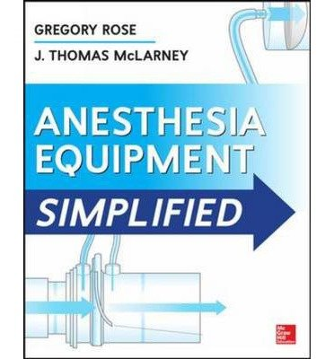 [(Anesthesia Equipment Simplified)] [Author: Gregory Rose] published on (February, 2014)
