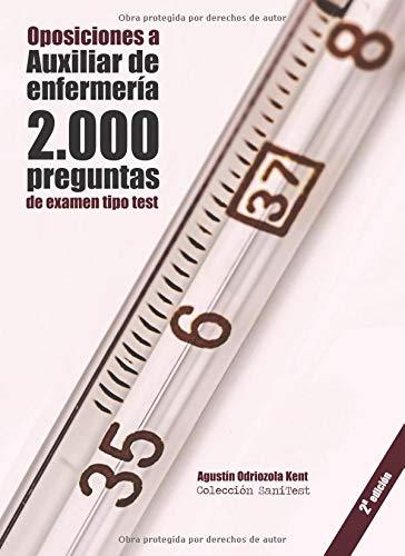 Oposiciones a Auxiliar de Enfermería. 2000 preguntas de examen tipo test: Material de autoevaluación por Agustín Odriozola Kent