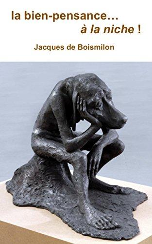 Couverture du livre la bien-pensance... à la niche  !: essai sur le totalitarisme de la pensée correcte