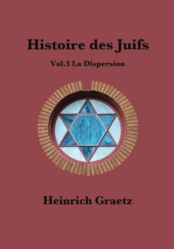 Histoire des Juifs Vol.3 : La Dispersion par Heinrich Graetz