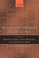 The Social Origins of Language (Oxford Studies in the Evolution of Language)