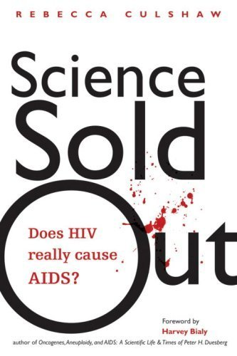 Science Sold Out: Does HIV Really Cause AIDS? by Rebecca Culshaw (2007-01-02)