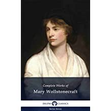 Delphi Complete Works of Mary Wollstonecraft (Illustrated) (Delphi Series Seven Book 9) (English Edition)