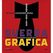 Guerra Gráfica. Fotógrafos, Artistas Y Escritores En Guerra (General)