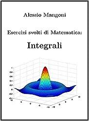 Esercizi Svolti di Matematica: Integrali