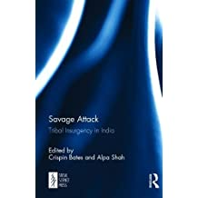 Savage Attack: Tribal Insurgency in India