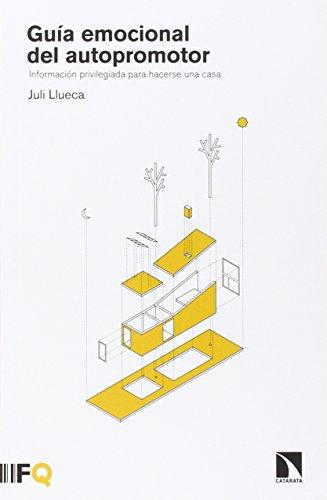 Guía emocional del autopromotor: Información privilegiada para hacerse una casa por Juli Llueca Fernández