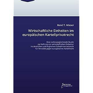 Wirtschaftliche Einheiten im europäischen Kartellprivatrecht: Eine rechtsvergleichende Studie zur Haftung von wirtschaftlichen Einheiten im deutschen ... für Verstöße gegen europäisches Kartellrecht