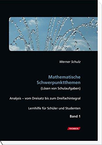 Mathematische Schwerpunktthemen (Lösen von Schulaufgaben): Band 1: Analysis - vom Dreisatz bis zum Dreifachintegral. Lernhilfe für Schüler und Studenten