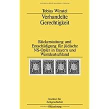 Verhandelte Gerechtigkeit: Rückerstattung und Entschädigung für jüdische NS-Opfer in Bayern und Westdeutschland