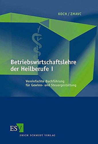 Betriebswirtschaftslehre der Heilberufe I: Vereinfachte Buchführung für Gewinn- und Steuergestaltung