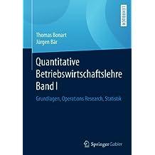 1: Quantitative Betriebswirtschaftslehre Band I: Grundlagen, Operations Research, Statistik