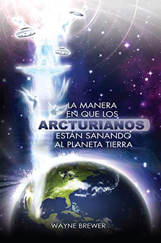 La manera en que los Arcturianos están sanando el planeta Tierra: Un alma o millones de almas a la vez por Wayne Brewer