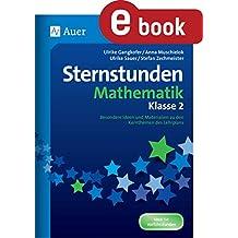 Sternstunden Mathematik - Klasse 2: Besondere Ideen und Materialien zu den Kernthemen des Lehrplans (Sternstunden Grundschule)
