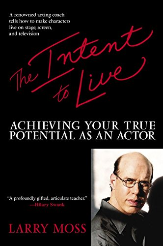 The Intent to Live: Achieving Your True Potential as an Actor por Larry Moss