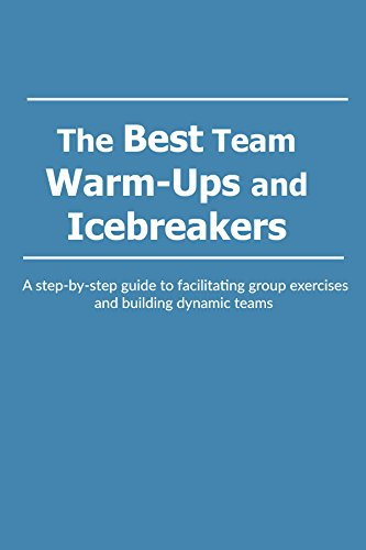 The Best Team Warm-Ups and Icebreakers: A step-by-step guide to facilitating group exercises and building dynamic teams (English Edition) (Team Ups Warm)