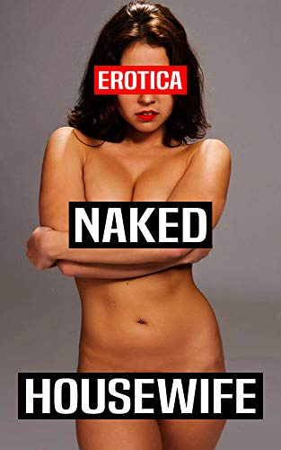 EROTICA: Naked Housewife