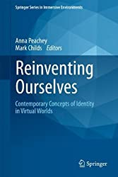 Reinventing Ourselves: Contemporary Concepts of Identity in Virtual Worlds (Springer Series in Immersive Environments) (2011-08-08)