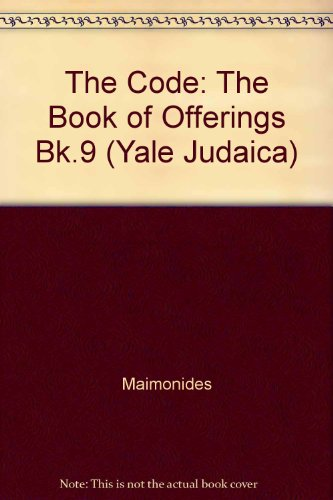 The The Code of Maimonides: The Code of Maimonides (Mishneh Torah) The Book of Offerings Book 9: The Book of Offerings Bk.9 (Yale Judaica Series)