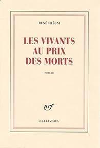 Les vivants au prix des morts par René Frégni