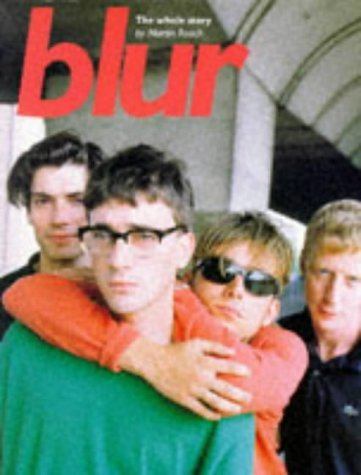 Blur: The Whole Story by Martin Roach (1996-09-06)