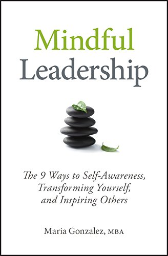 Mindful Leadership: The 9 Ways to Self-Awareness, Transforming Yourself, and Inspiring Others