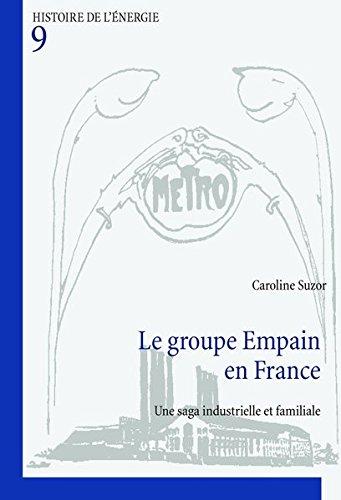 Le groupe Empain en France: Une saga industrielle et familiale par Caroline Suzor