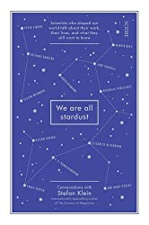 We Are All Stardust: scientists who shaped our world talk about their work, their lives, and what they still want to know by Stefan Klein (2015-12-03)