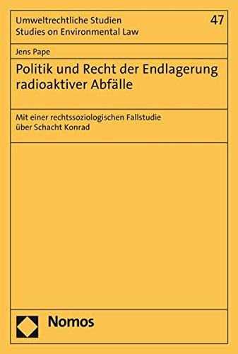 Politik und Recht der Endlagerung radioaktiver Abfälle: Mit einer rechtssoziologischen Fallstudie über Schacht Konrad (Umweltrechtliche Studien - Studies on Environmental Law, Band 47)