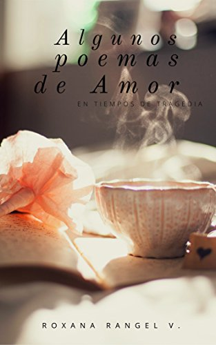 Algunos Poemas de Amor: En tiempos de tragedia por Roxana  Rangel V.