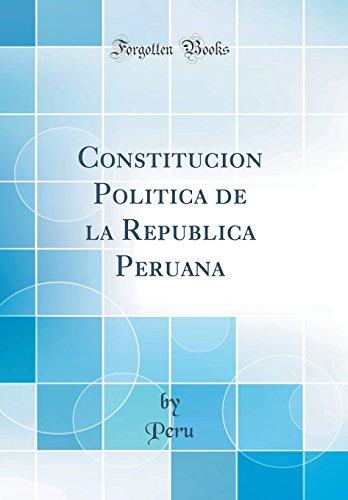 Constitucion Politica de la Republica Peruana (Classic Reprint) por Peru Peru