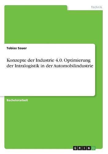 Konzepte der Industrie 4.0. Optimierung der Intralogistik in der Automobilindustrie