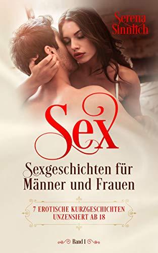 SEX - Sexgeschichten für Männer und Frauen: 7 erotische Kurzgeschichten unzensiert ab 18 (Band 1)