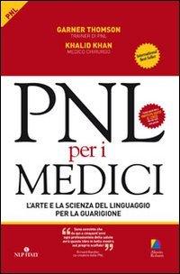 PNL per i medici. L'arte e la scienza del linguaggio per la guarigione