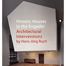 Historic Houses in Engadin: Architectural Interventions by Hans-Jörg Ruch: Historic Houses in Engadin: Architectural Interventions by Hans-Jorg Ruch