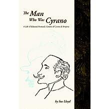 The Man Who Was Cyrano. A Life of Edmond Rostand, Creator of Cyrano de Bergerac