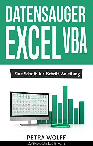 Datensauger Excel VBA: Eine Schritt-für-Schritt-Anleitung zum Bau eines Tools zum Screen Scraping (Web Scraping) mittels Microsoft Excel unter Windows (Datensauger Excel Minis 1)