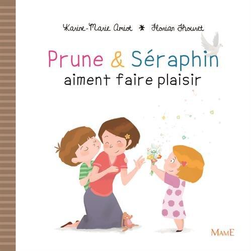 Prune et Séraphin aiment faire plaisir par Karine-Marie Amiot