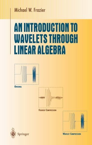 An Introduction to Wavelets Through Linear Algebra (Undergraduate Texts in Mathematics) by Michael W. Frazier (2001-08-17)