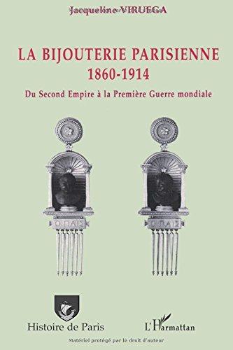 La Bijouterie Parisienne - 1860-1914 - du Second Empire a la Premiere Guerre Mondiale