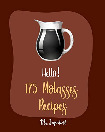 Hello! 175 Molasses Recipes: Best Molasses Cookbook Ever For Beginners [Gingerbread Cookbook, Vegetarian Barbecue Cookbook, Easy Homemade Cookie Cookbook, ... Cookie Recipe] [Book 1] (English Edition)