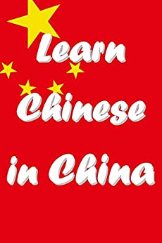 Learn Chinese in China: An Introduction: Study Chinese at Universities in the Middle Kingdom (Learn Chinese, Teach English and Live in China Book 1) (English Edition) di [Matthew, R.]