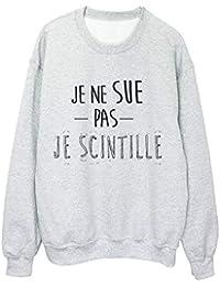 YouDesign Sweat shirt imprimé citation humour Je ne sue pas je scintille ref  2317 41a2818bb15e