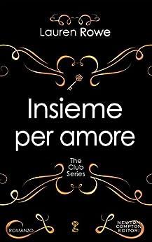 Insieme per amore (The Club Series Vol. 3) di [Rowe, Lauren]