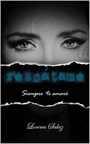 Rescátame (Siempre te Amaré nº 1) por Lorena Salaz