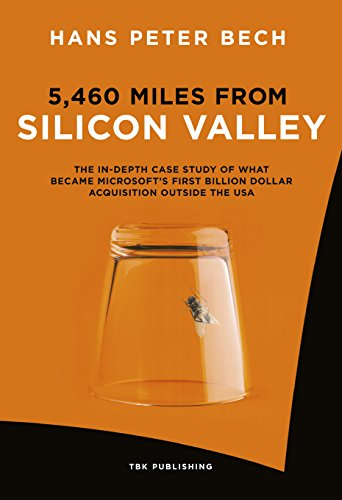 5,460 Miles from Silicon Valley: The In-depth Case Study of What Became Microsoft's First Billion Dollar Acquisition Outside the USA (English Edition)