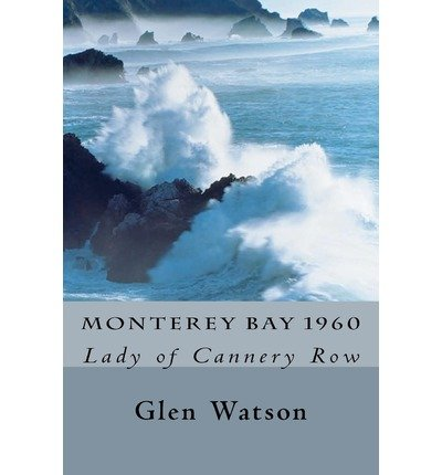 BY Watson, Glen ( Author ) [ MONTEREY BAY 1960: THE LADY OF CANNERY ROW ] Apr-2012 [ Paperback ]