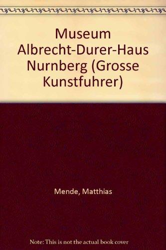 Museum Albrecht-Dürer-Haus Nürnberg (Große Kunstführer / Große Kunstführer / Museen)